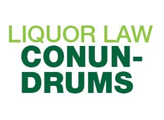 Liquor Law Conundrums